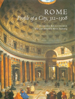 Rome: Profile of a City, 312-1308 - Krautheimer, Richard, and Trachtenberg, Marvin, Mr. (Foreword by)