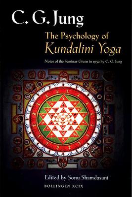 The Psychology of Kundalini Yoga: Notes of the Seminar Given in 1932 by C. G. Jung - Jung, Carl Gustav, and Shamdasani, Sonu (Editor)