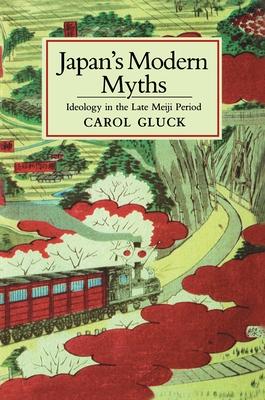 Japan's Modern Myths: Ideology in the Late Meiji Period - Gluck, Carol, Professor