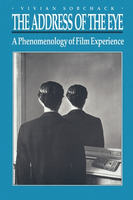 The Address of the Eye: A Phenomenology of Film Experience - Sobchack, Vivian