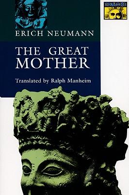 The Great Mother: An Analysis of the Archetype - Neumann, Erich, and Manheim, Ralph, Professor (Translated by), and Manheim, R (Translated by)