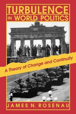 Turbulence in World Politics: A Theory of Change and Continuity - Rosenau, James N