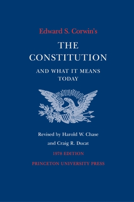 Edward S. Corwin's Constitution and What It Means Today: 1978 Edition - Corwin's, Edwards S, and Ducat, Craig R (Editor), and Chase, Harold W (Editor)