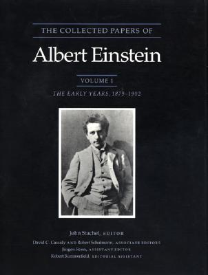 The Collected Papers of Albert Einstein, Volume 1: The Early Years, 1879-1902 - Einstein, Albert, and Stachel, John (Editor), and Schulmann, Robert (Editor)
