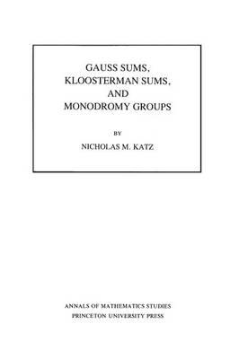 Gauss Sums, Kloosterman Sums, and Monodromy Groups. (Am-116) - Katz, Nicholas M