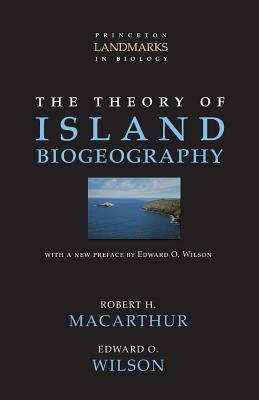 The Theory of Island Biogeography - MacArthur, Robert H, and Wilson, Edward Osborne (Preface by)