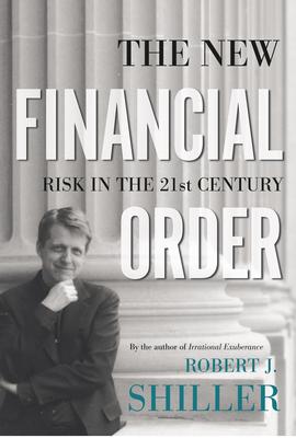 The New Financial Order: Risk in the 21st Century - Shiller, Robert J