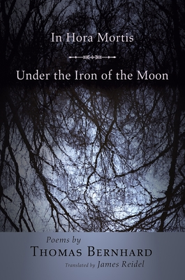 In Hora Mortis/Under the Iron of the Moon - Bernhard, Thomas, Professor, and Reidel, James (Translated by)