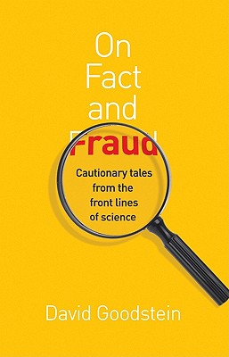 On Fact and Fraud: Cautionary Tales from the Front Lines of Science - Goodstein, David L