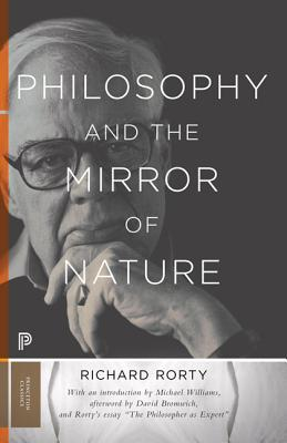 Philosophy and the Mirror of Nature - Rorty, Richard, Professor, and Bromwich, David (Afterword by), and Williams, Michael (Introduction by)