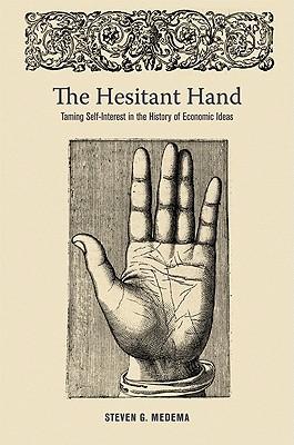 The Hesitant Hand: Taming Self-Interest in the History of Economic Ideas - Medema, Steven G, Professor