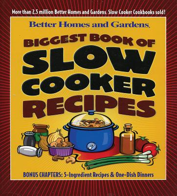 Biggest Book of Slow Cooker Recipes - Gardens, Better Homes &, and Lastbetter Homes & Gardens, and Better Homes and Gardens (Editor)