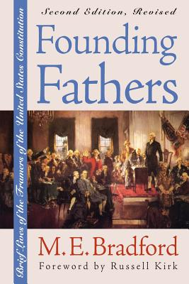 Founding Fathers: Brief Lives of the Framers of the United States Constitution Second Edition, Revised - Bradford, M E, and Kirk, Russell (Designer)