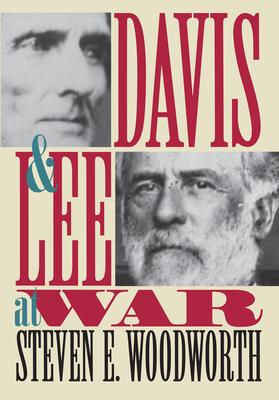 Davis and Lee at War - Woodworth, Steven E, PhD