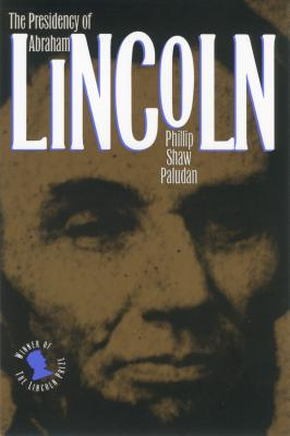 The Presidency of Abraham Lincoln - Paludan, Phillip Shaw