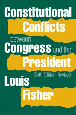 Constitutional Conflicts Between Congress and the President - Fisher, Louis