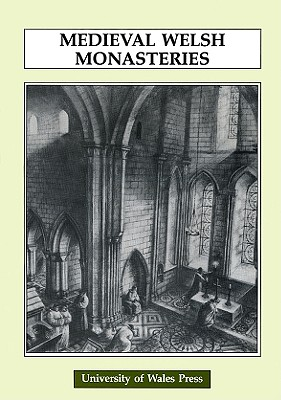 Medieval Welsh Monasteries - Roberts, John W, and Williams, Gareth, Dr., MD (Translated by)