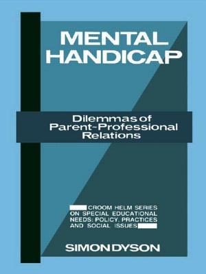 Mental Handicap: Dilemmas of Parent-Professional Relations - Dyson, Simon