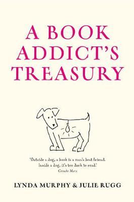 A Book Addict's Treasury - Rugg, Julie, and Murphy, Lynda