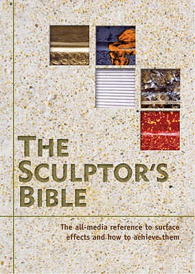 The Sculptor's Bible: The All-Media Reference to Surface Effects and How to Achieve Them - Plowman, John