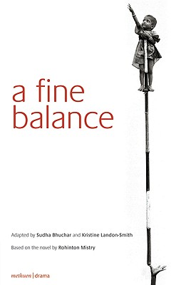 A Fine Balance - Mistry, Rohinton, and Bhuchar, Sudha (Adapted by), and Landon-Smith, Kristine (Adapted by)