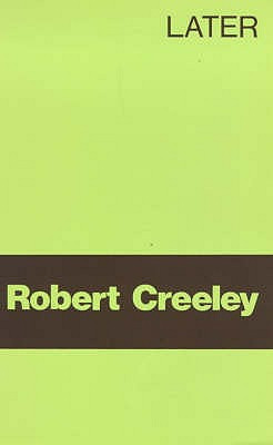 Later - Creeley, Robert