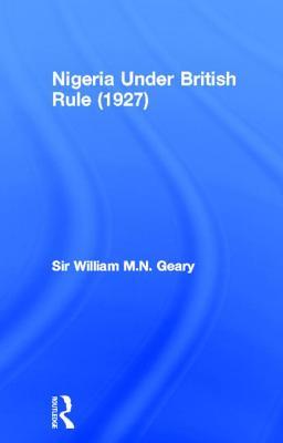 Nigeria Under British Rule - Geary, William N M