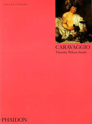 Caravaggio: Colour Library - Wilson-Smith, Timothy, and Puglisi, Catherine