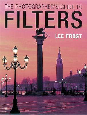 The Photographer's Guide to Filters - Frost, Lee