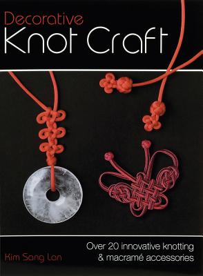 Decorative Knot Craft: Over 20 Innovative Knotting & Macrame Accessories - Sang Lan, Kim