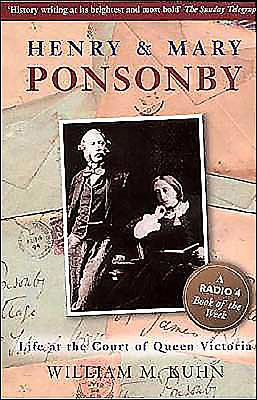 Henry and Mary Ponsonby: Life at the Court of Queen Victoria - Kuhn, William