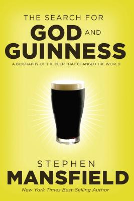 The Search for God and Guinness: A Biography of the Beer That Changed the World - Mansfield, Stephen