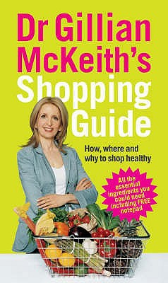 Dr Gillian McKeith's Shopping Guide: How, Where and Why to Shop Healthily - McKeith, Gillian