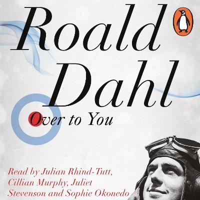 Over to You: Ten Stories of Flyers and Flying - Dahl, Roald, and Murphy, Cillian (Read by), and Rhind-Tutt, Julian (Read by)