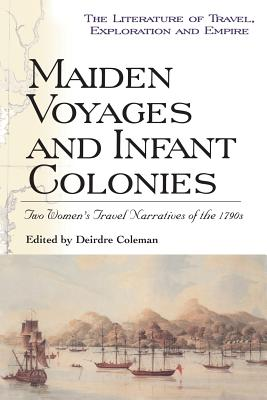 Maiden Voyages and Infant Colonies - Coleman, Deirdre