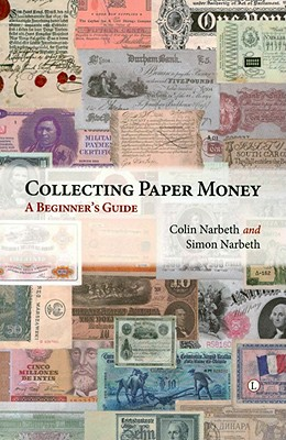 Collecting Paper Money: A Beginner's Guide - Narbeth, Colin, and Narbeth, Simon