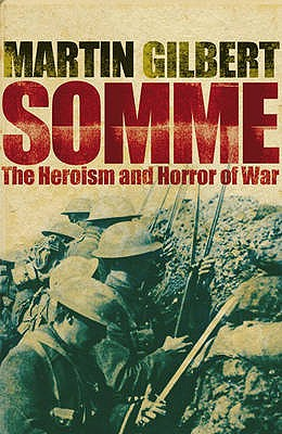 Somme: The Heroism and Horror of War - Gilbert, Martin