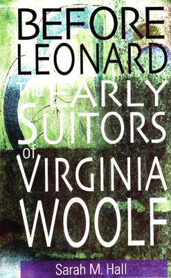 Before Leonard: The Early Suitors of Virginia Woolf - Hall, Sarah M
