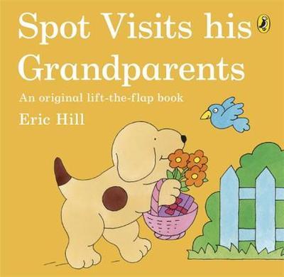 Spot Visits His Grandparents - Hill, Eric