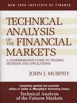 Technical Analysis of the Financial Markets - Murphy, John J