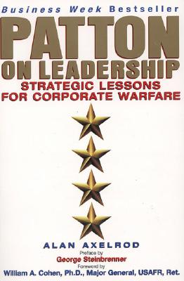 Patton on Leadership - Axelrod, Alan, PH.D., and Cohen, William A (Foreword by), and Steinbrenner, George, III (Preface by)