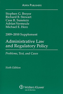 Administrative Law and Regulatory Policy: Problems, Text, and Cases - Breyer, Stephen G, and Stewart, Richard B, Professor, and Sunstein, Cass R