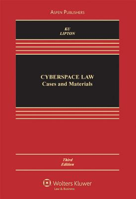 Cyberspace Law: Cases and Materials, Third Edition - Ku, and Ku, Raymond S R, and Lipton, Jacqueline D