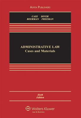 Administrative Law: Cases and Materials - Cass, Ronald A, Professor, and Diver, Colin S, and Beermann, Jack M, J.D.