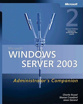 Microsoft Windows Server 2003 Administrator's Companion - Russel, Charlie, and Crawford, Sharon, and Gerend, Jason