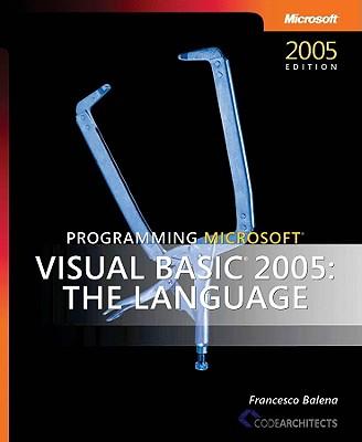 Programming Microsoft Visual Basic 2005: The Language - Balena, Francesco