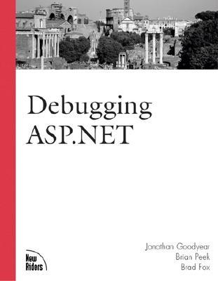 Debugging ASP.Net - Goodyear, Jonathan, and Peek, Brian, and Fox, Brad