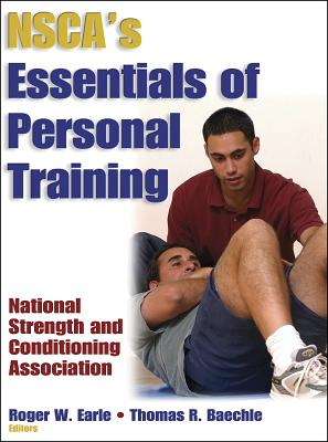 Nsca's Essentials of Personal Training - Baechle, Thomas R, Ed.D., and Earle, Roger W, and Earle, Rodger W Ed