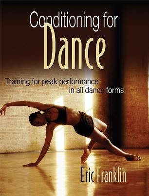 Conditioning for Dance: Training for Peak Performance in All Dance Forms - Franklin, Eric N