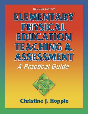 Elementary Physical Education Teaching & Assessment: A Practical Guide - Hopple, Christine J